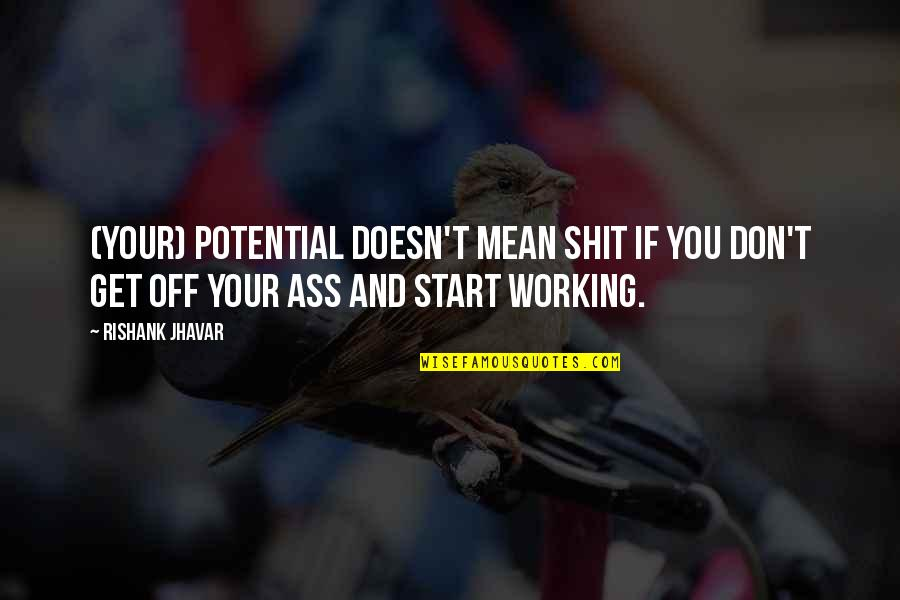 Mean Quotes And Quotes By Rishank Jhavar: (Your) potential doesn't mean shit if you don't