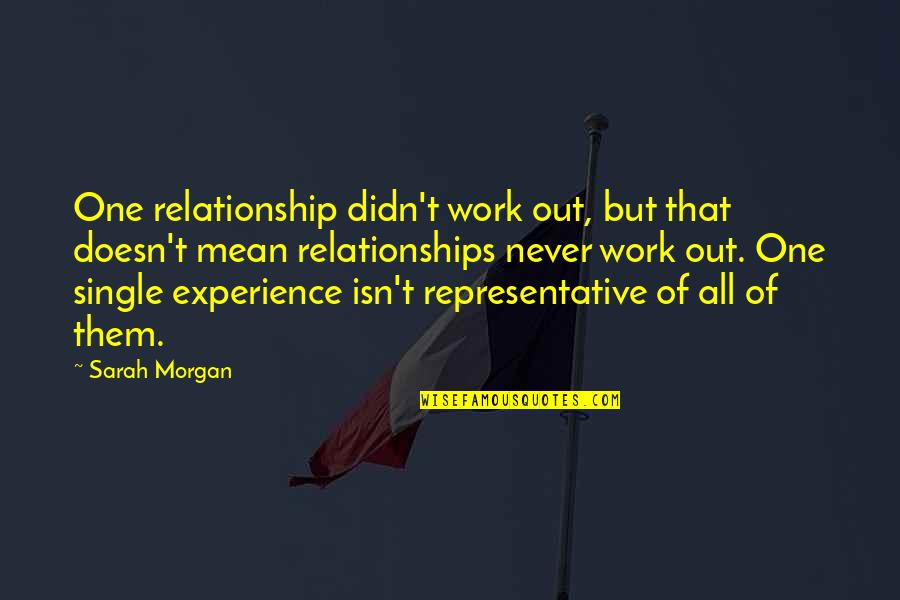 Mean Quotes And Quotes By Sarah Morgan: One relationship didn't work out, but that doesn't