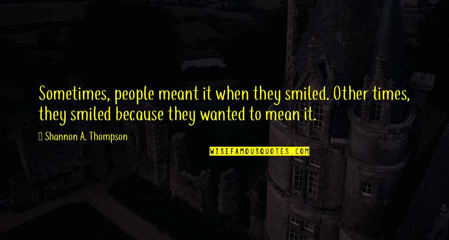 Mean Quotes And Quotes By Shannon A. Thompson: Sometimes, people meant it when they smiled. Other