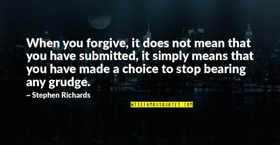Mean Quotes And Quotes By Stephen Richards: When you forgive, it does not mean that