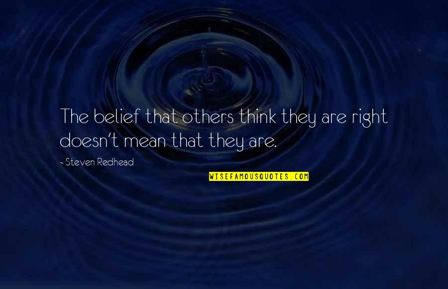 Mean Quotes And Quotes By Steven Redhead: The belief that others think they are right