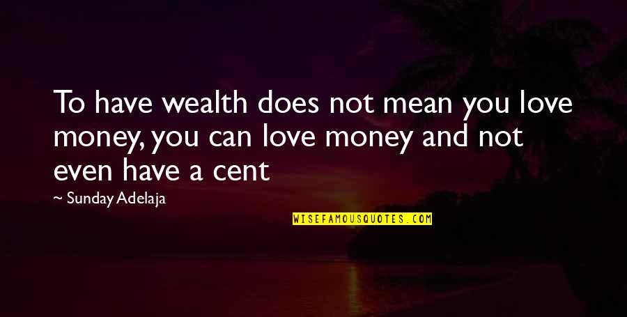 Mean Quotes And Quotes By Sunday Adelaja: To have wealth does not mean you love