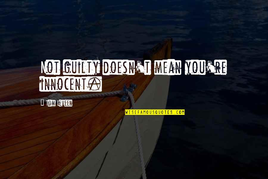 Mean Quotes And Quotes By Tom Leveen: Not guilty doesn't mean you're innocent.
