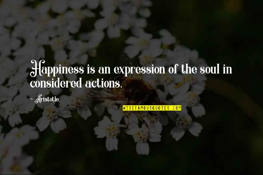 Meanest Bible Quotes By Aristotle.: Happiness is an expression of the soul in
