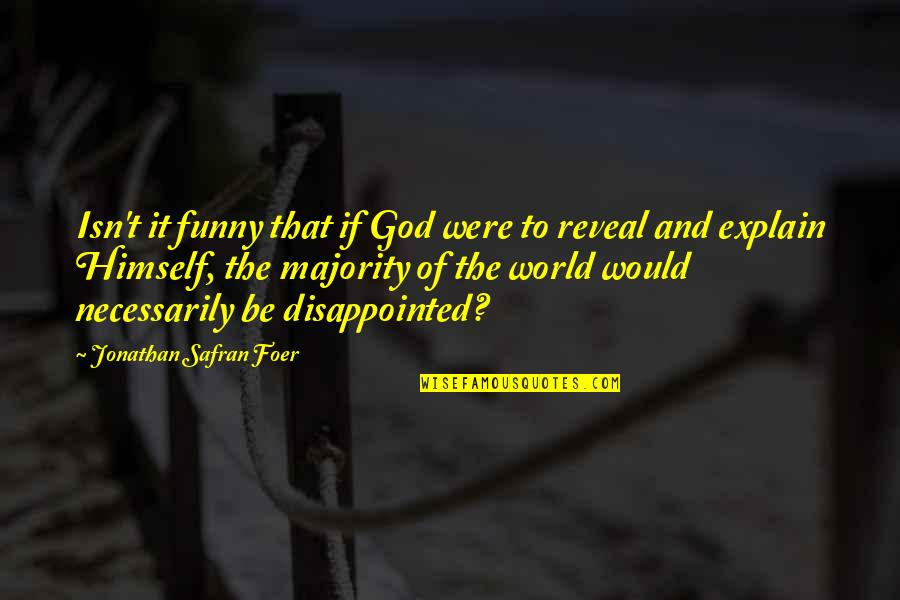 Meanest Bible Quotes By Jonathan Safran Foer: Isn't it funny that if God were to