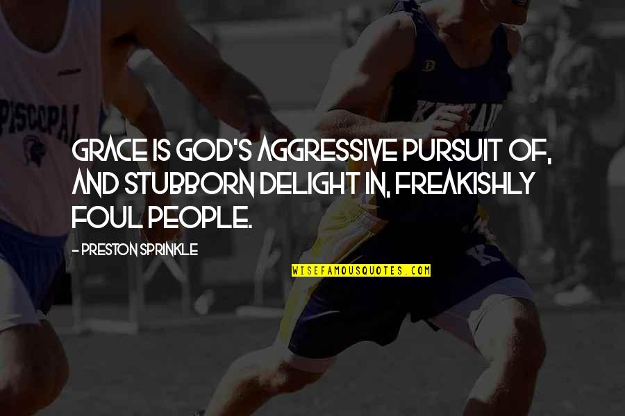 Meanest Bible Quotes By Preston Sprinkle: Grace is God's aggressive pursuit of, and stubborn