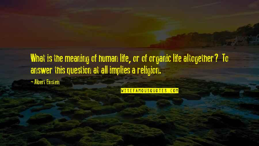 Meaning Of Human Life Quotes By Albert Einstein: What is the meaning of human life, or