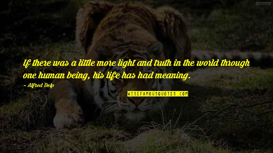 Meaning Of Human Life Quotes By Alfred Delp: If there was a little more light and