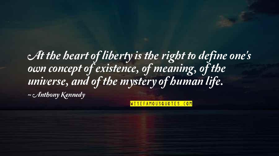 Meaning Of Human Life Quotes By Anthony Kennedy: At the heart of liberty is the right