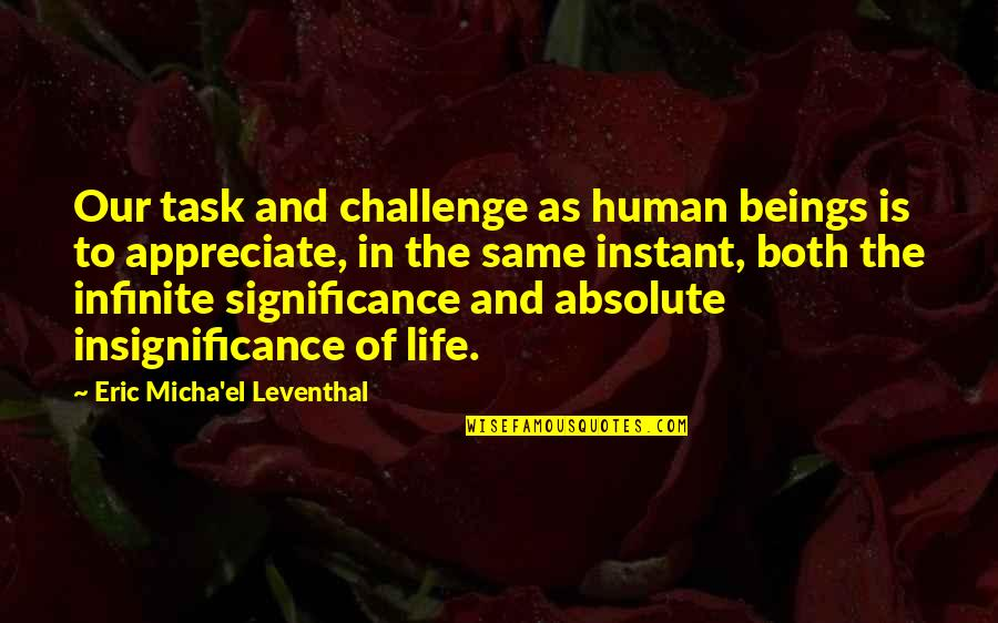 Meaning Of Human Life Quotes By Eric Micha'el Leventhal: Our task and challenge as human beings is