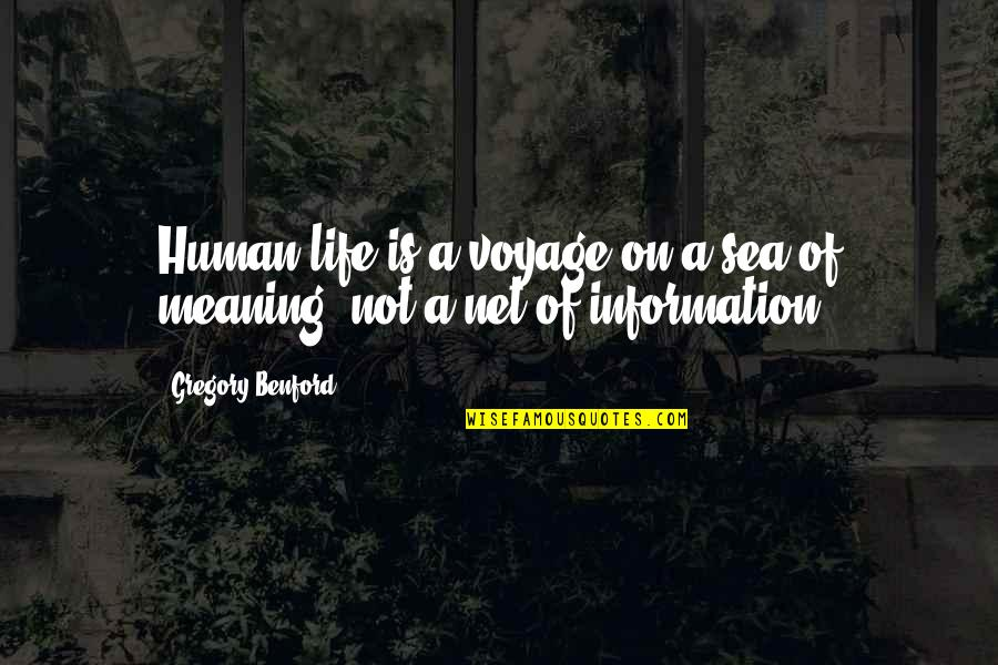 Meaning Of Human Life Quotes By Gregory Benford: Human life is a voyage on a sea