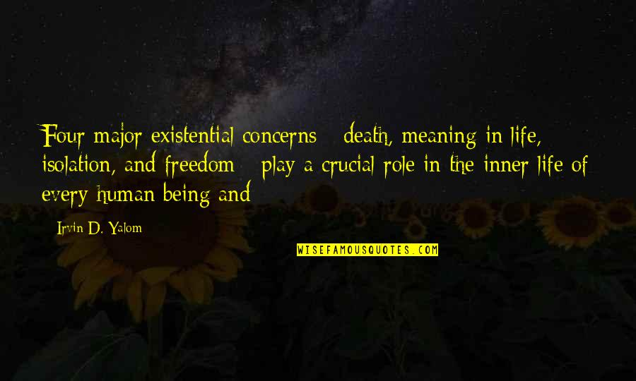 Meaning Of Human Life Quotes By Irvin D. Yalom: Four major existential concerns - death, meaning in
