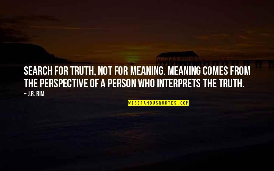 Meaning Of Human Life Quotes By J.R. Rim: Search for truth, not for meaning. Meaning comes