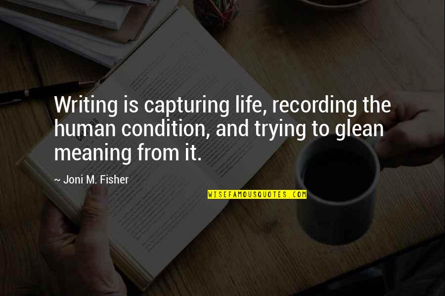 Meaning Of Human Life Quotes By Joni M. Fisher: Writing is capturing life, recording the human condition,