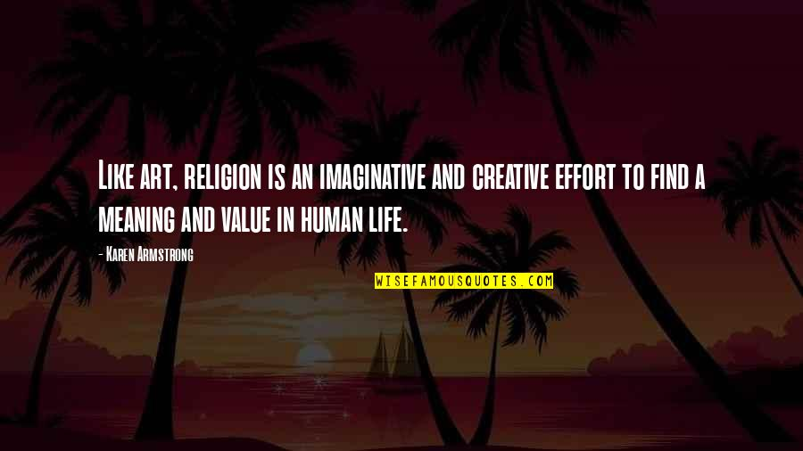 Meaning Of Human Life Quotes By Karen Armstrong: Like art, religion is an imaginative and creative
