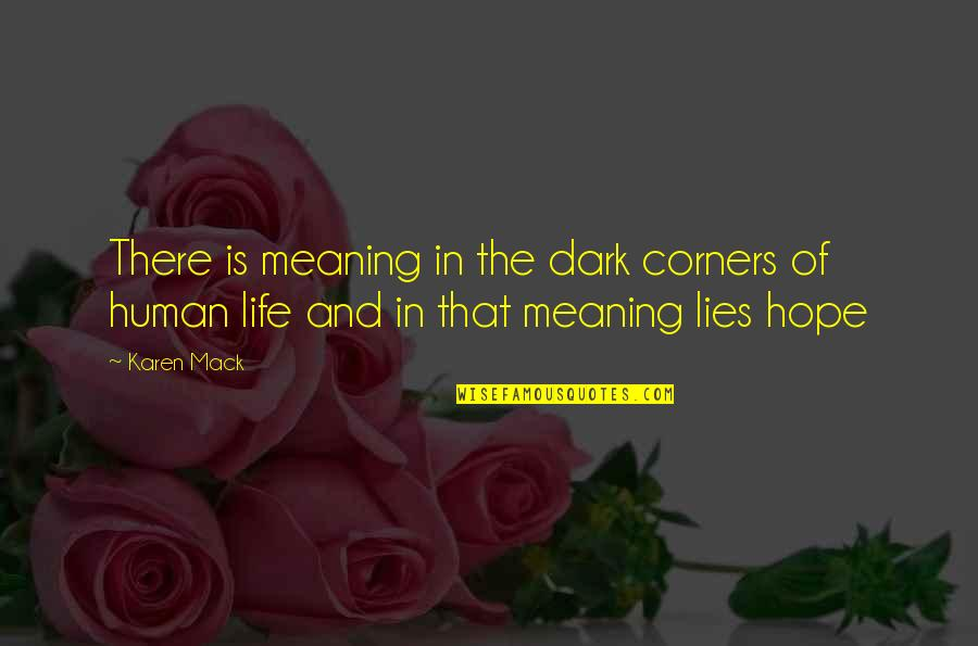 Meaning Of Human Life Quotes By Karen Mack: There is meaning in the dark corners of
