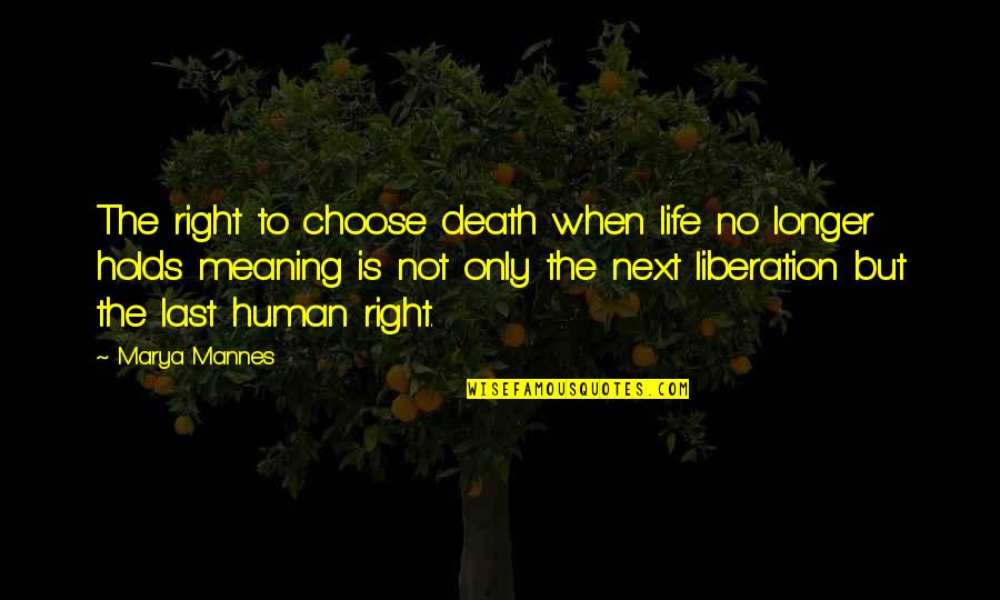 Meaning Of Human Life Quotes By Marya Mannes: The right to choose death when life no