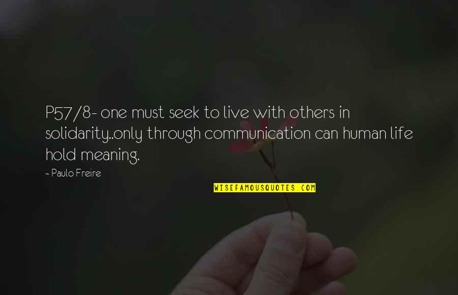 Meaning Of Human Life Quotes By Paulo Freire: P57/8- one must seek to live with others
