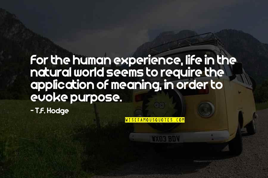 Meaning Of Human Life Quotes By T.F. Hodge: For the human experience, life in the natural