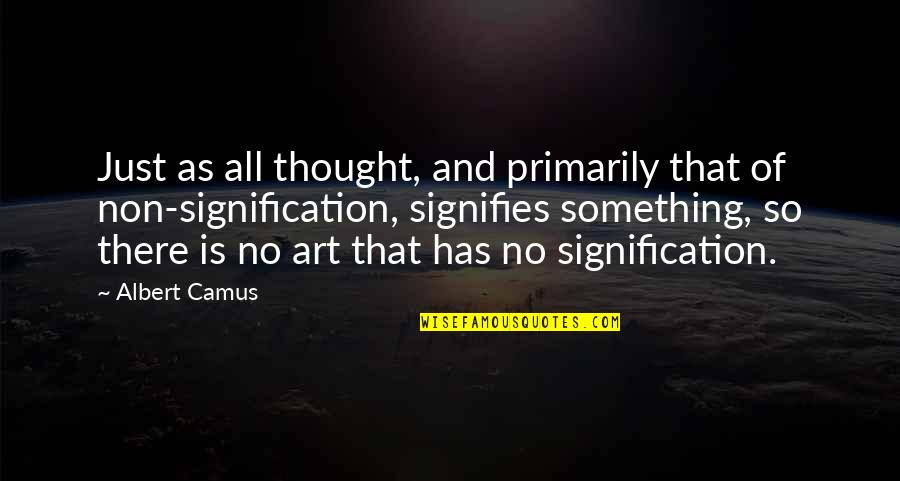 Meaning Something Quotes By Albert Camus: Just as all thought, and primarily that of