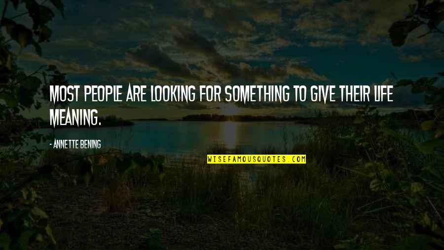Meaning Something Quotes By Annette Bening: Most people are looking for something to give
