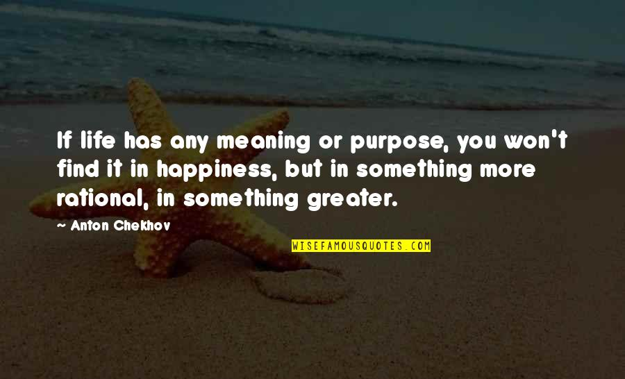 Meaning Something Quotes By Anton Chekhov: If life has any meaning or purpose, you