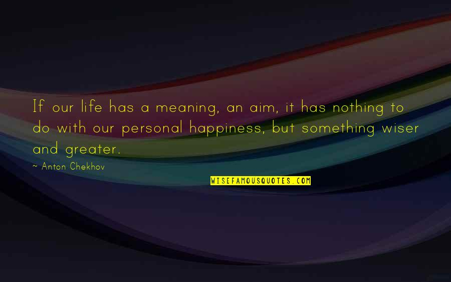 Meaning Something Quotes By Anton Chekhov: If our life has a meaning, an aim,