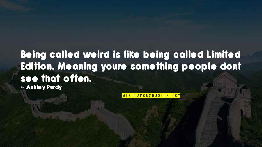 Meaning Something Quotes By Ashley Purdy: Being called weird is like being called Limited