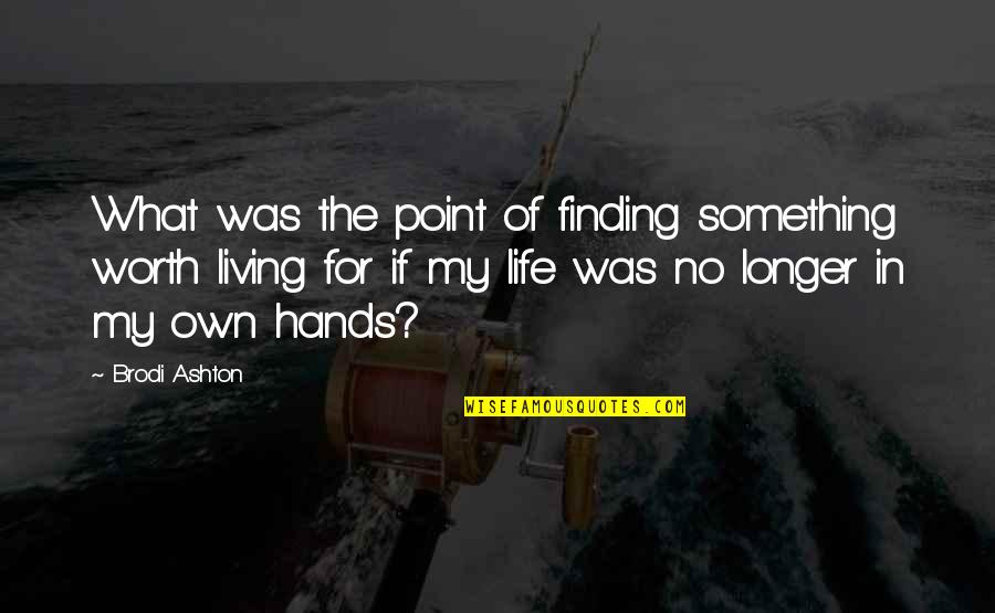 Meaning Something Quotes By Brodi Ashton: What was the point of finding something worth