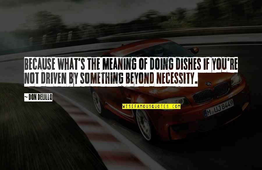 Meaning Something Quotes By Don DeLillo: Because what's the meaning of doing dishes if