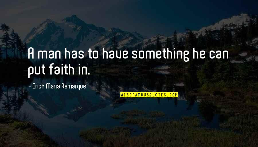 Meaning Something Quotes By Erich Maria Remarque: A man has to have something he can