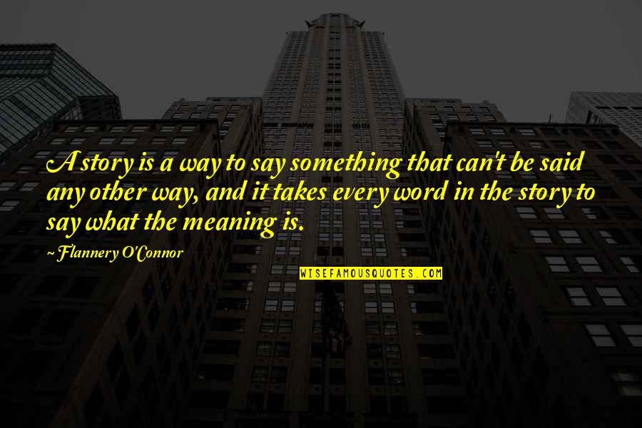 Meaning Something Quotes By Flannery O'Connor: A story is a way to say something