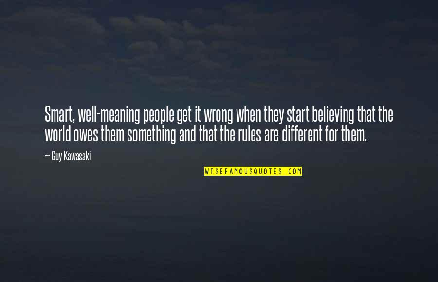 Meaning Something Quotes By Guy Kawasaki: Smart, well-meaning people get it wrong when they