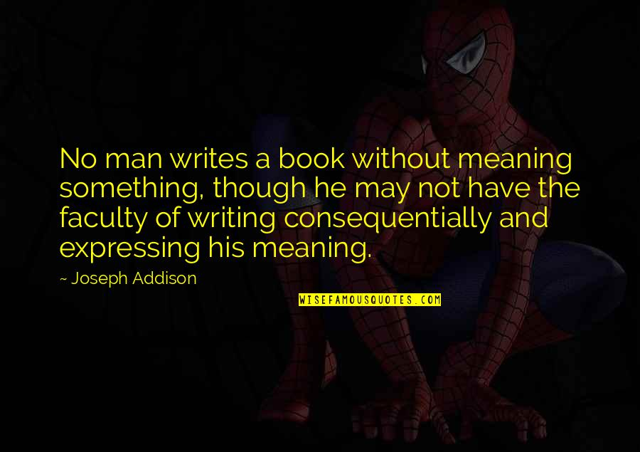 Meaning Something Quotes By Joseph Addison: No man writes a book without meaning something,