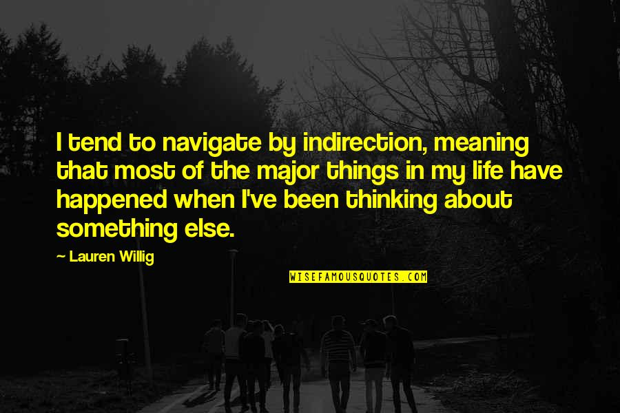 Meaning Something Quotes By Lauren Willig: I tend to navigate by indirection, meaning that