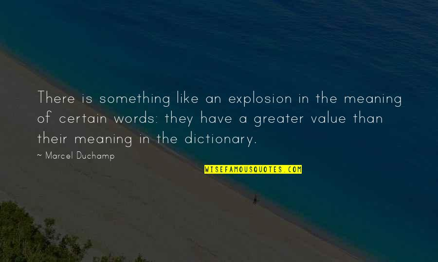 Meaning Something Quotes By Marcel Duchamp: There is something like an explosion in the