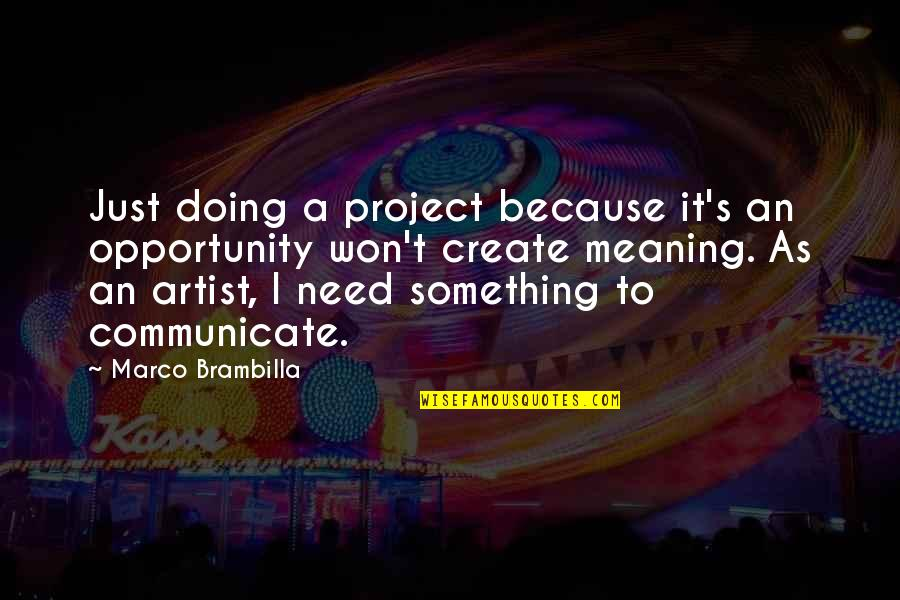 Meaning Something Quotes By Marco Brambilla: Just doing a project because it's an opportunity
