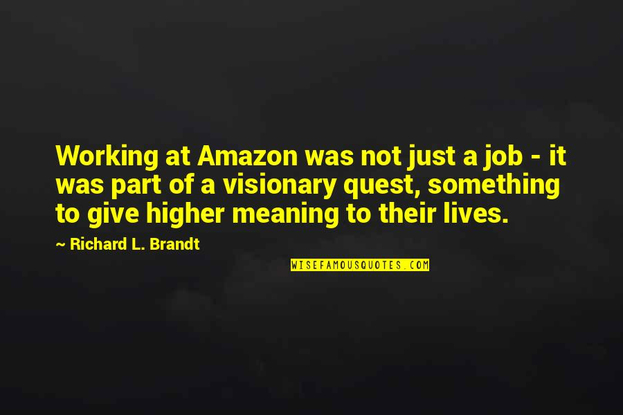 Meaning Something Quotes By Richard L. Brandt: Working at Amazon was not just a job