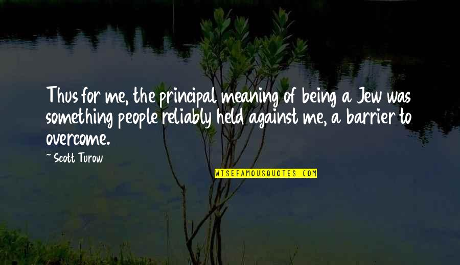 Meaning Something Quotes By Scott Turow: Thus for me, the principal meaning of being