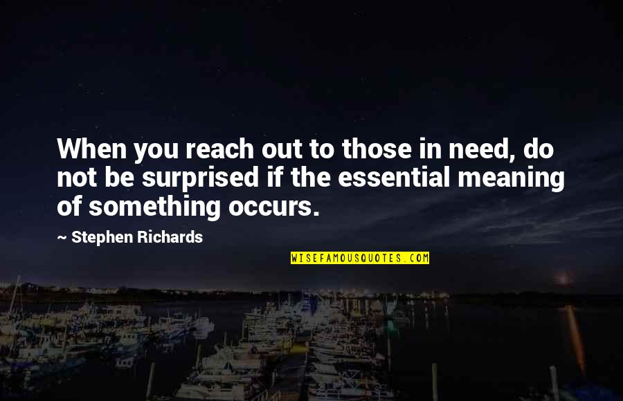 Meaning Something Quotes By Stephen Richards: When you reach out to those in need,