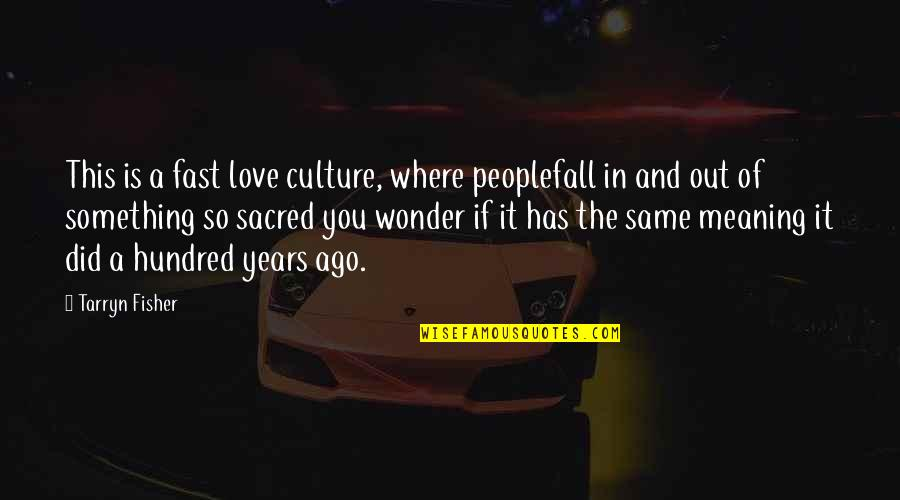 Meaning Something Quotes By Tarryn Fisher: This is a fast love culture, where peoplefall