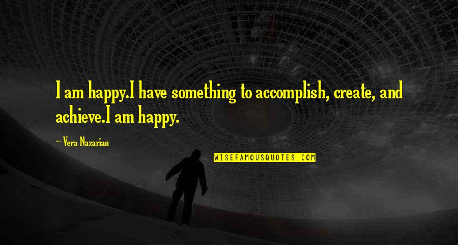 Meaning Something Quotes By Vera Nazarian: I am happy.I have something to accomplish, create,