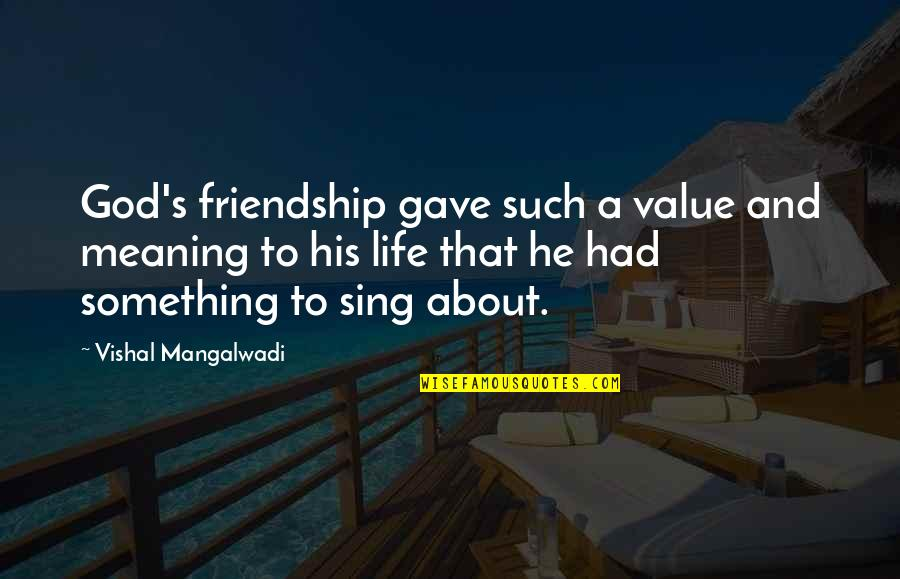 Meaning Something Quotes By Vishal Mangalwadi: God's friendship gave such a value and meaning