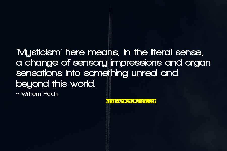 Meaning Something Quotes By Wilhelm Reich: 'Mysticism' here means, in the literal sense, a