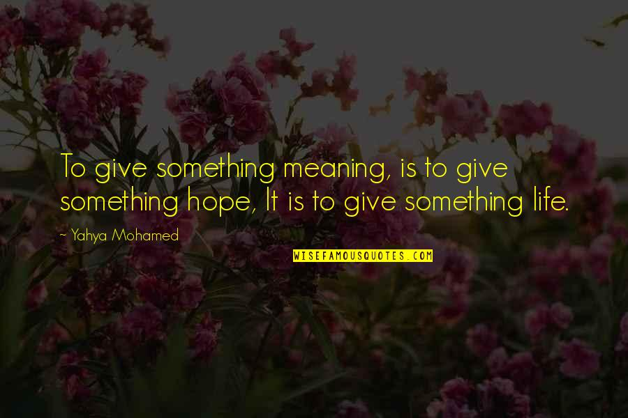 Meaning Something Quotes By Yahya Mohamed: To give something meaning, is to give something
