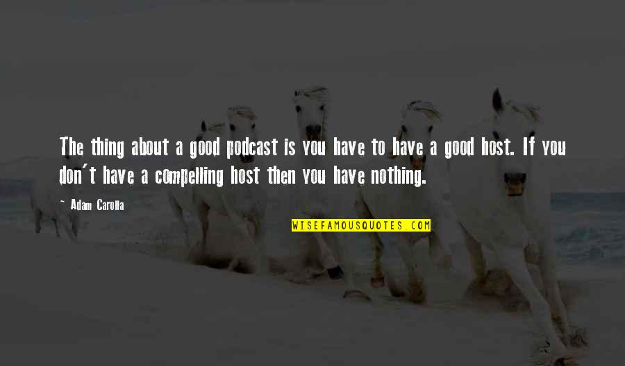 Meaningful Homestuck Quotes By Adam Carolla: The thing about a good podcast is you