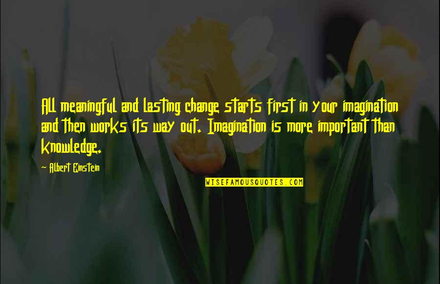 Meaningful Quotes By Albert Einstein: All meaningful and lasting change starts first in