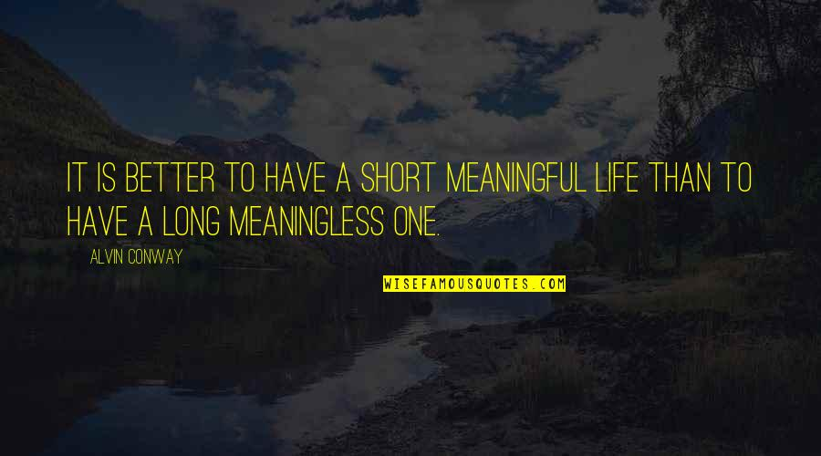 Meaningful Quotes By Alvin Conway: It is better to have a short meaningful