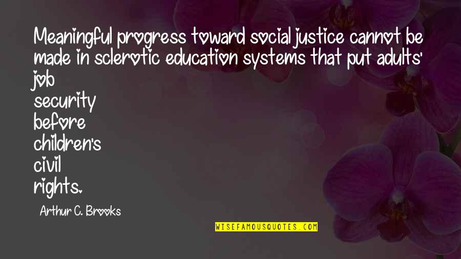 Meaningful Quotes By Arthur C. Brooks: Meaningful progress toward social justice cannot be made