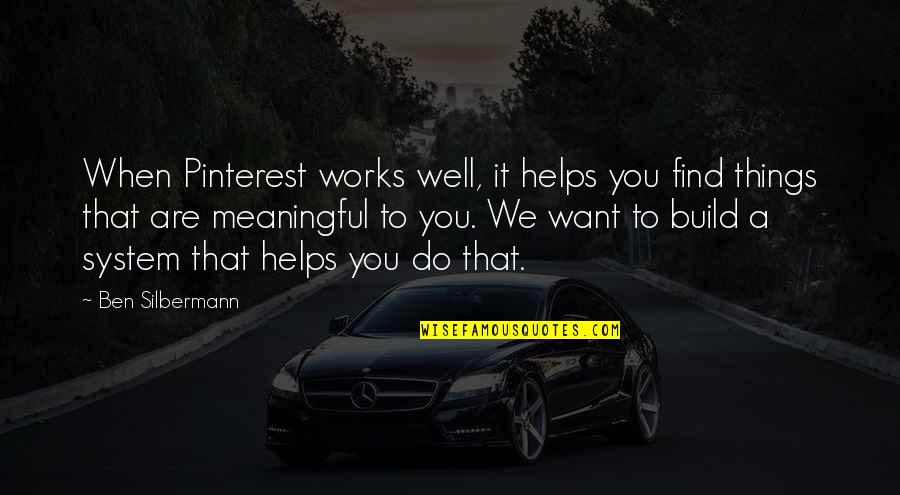 Meaningful Quotes By Ben Silbermann: When Pinterest works well, it helps you find